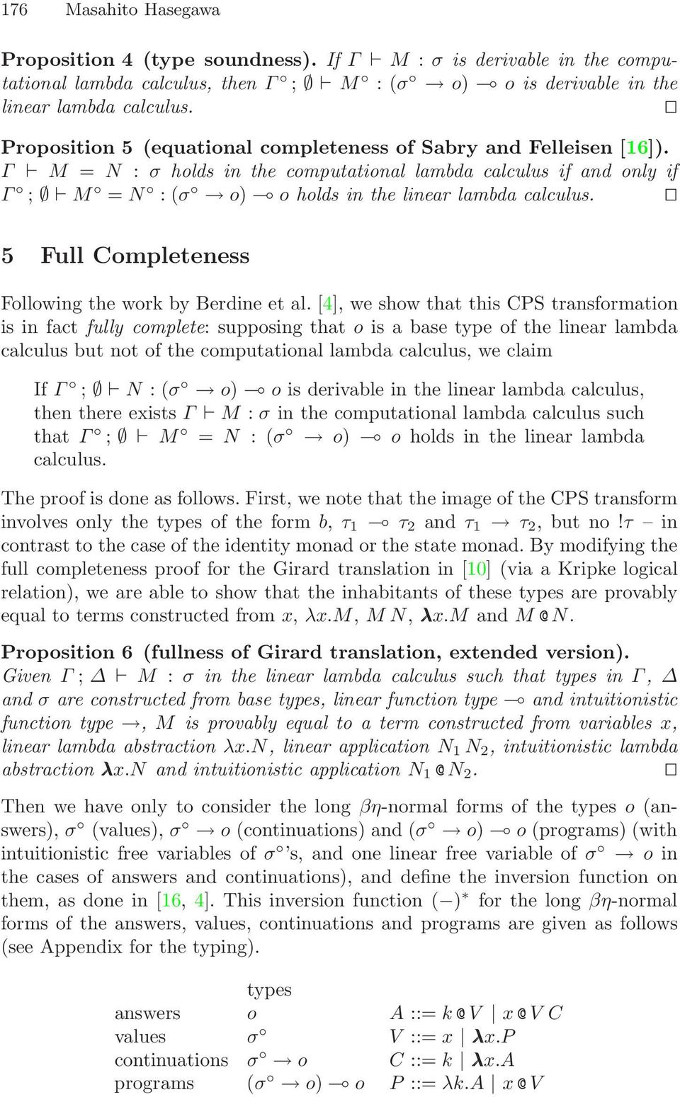 Following the work by Berdine et al [4], we show that this CPS transformation is in fact fully complete: supposing that o is a base type of the linear lambda calculus but not of the computational