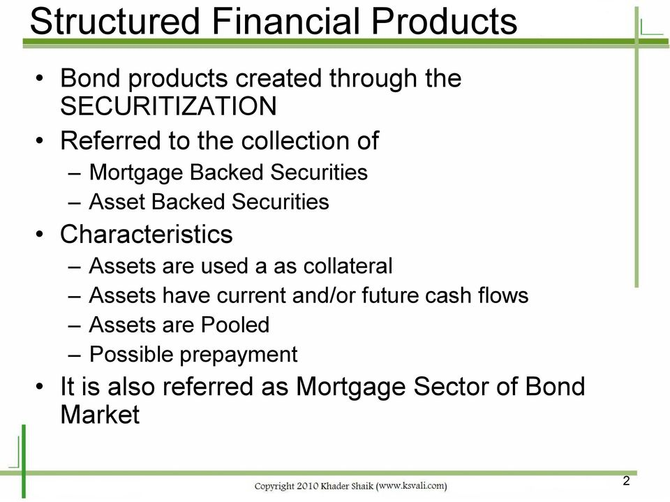 Characteristics Assets are used a as collateral Assets have current and/or future cash