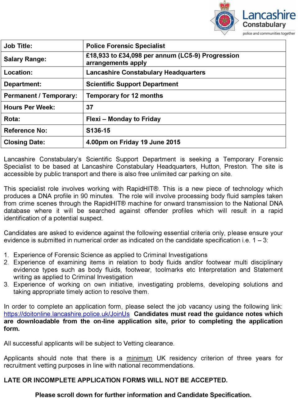 00pm on Friday 19 June 2015 Lancashire Constabulary s Scientific Support Department is seeking a Temporary Forensic Specialist to be based at Lancashire Constabulary Headquarters, Hutton, Preston.