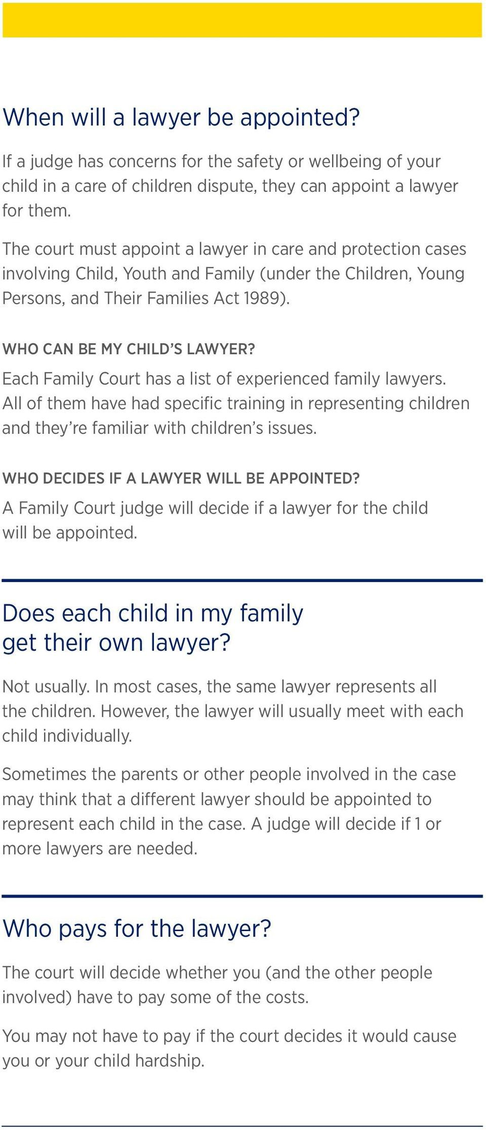 Each Family Court has a list of experienced family lawyers. All of them have had specific training in representing children and they re familiar with children s issues.