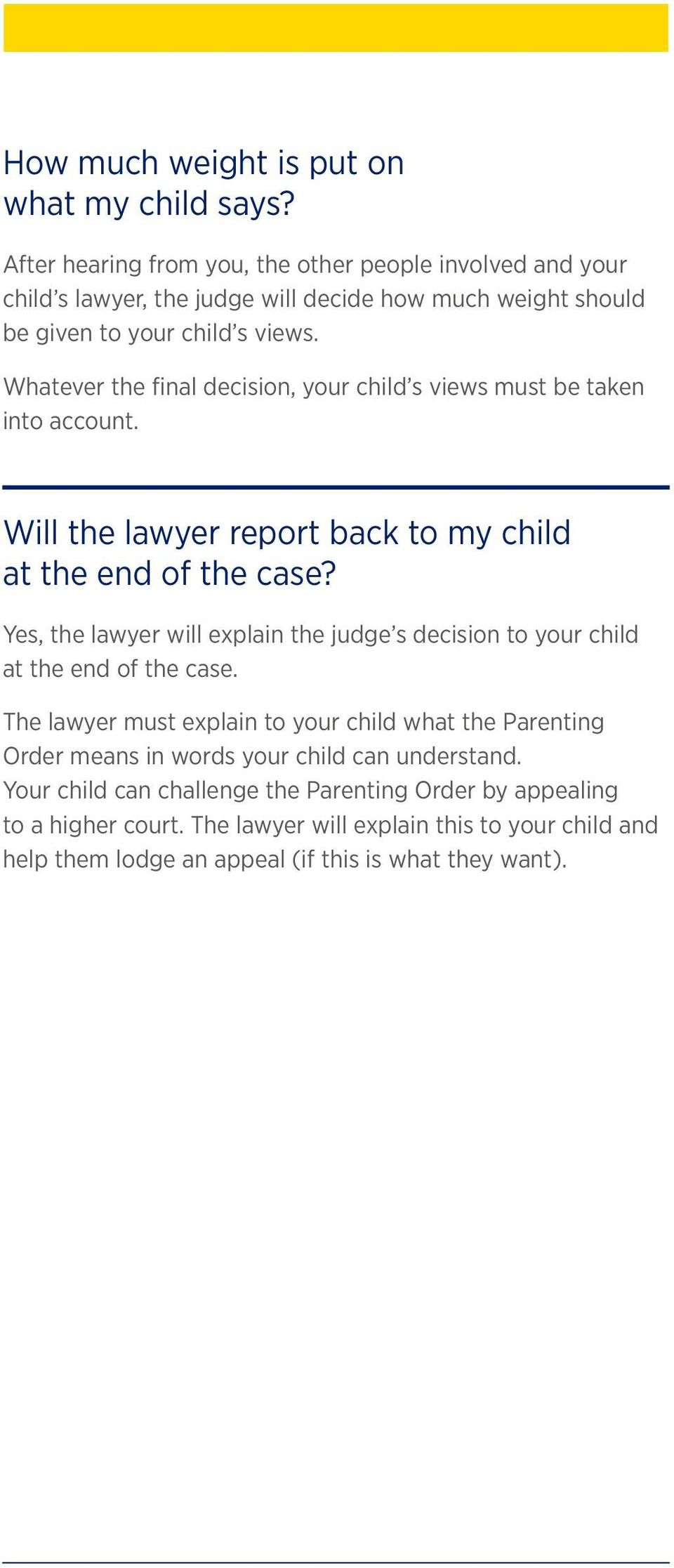 Whatever the final decision, your child s views must be taken into account. Will the lawyer report back to my child at the end of the case?