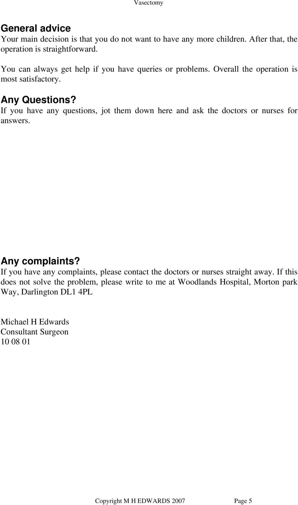 If you have any questions, jot them down here and ask the doctors or nurses for answers. Any complaints?