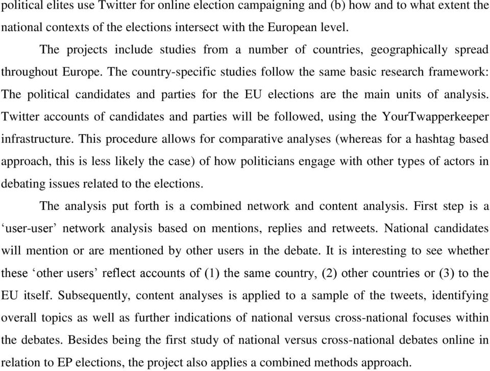 The country-specific studies follow the same basic research framework: The political candidates and parties for the EU elections are the main units of analysis.