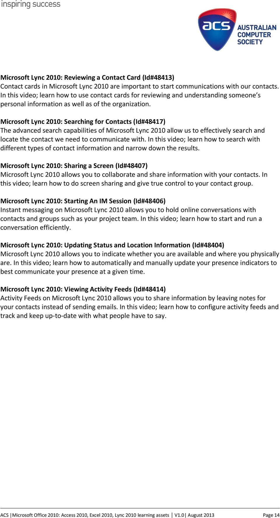 Microsoft Lync 2010: Searching for Contacts (Id#48417) The advanced search capabilities of Microsoft Lync 2010 allow us to effectively search and locate the contact we need to communicate with.