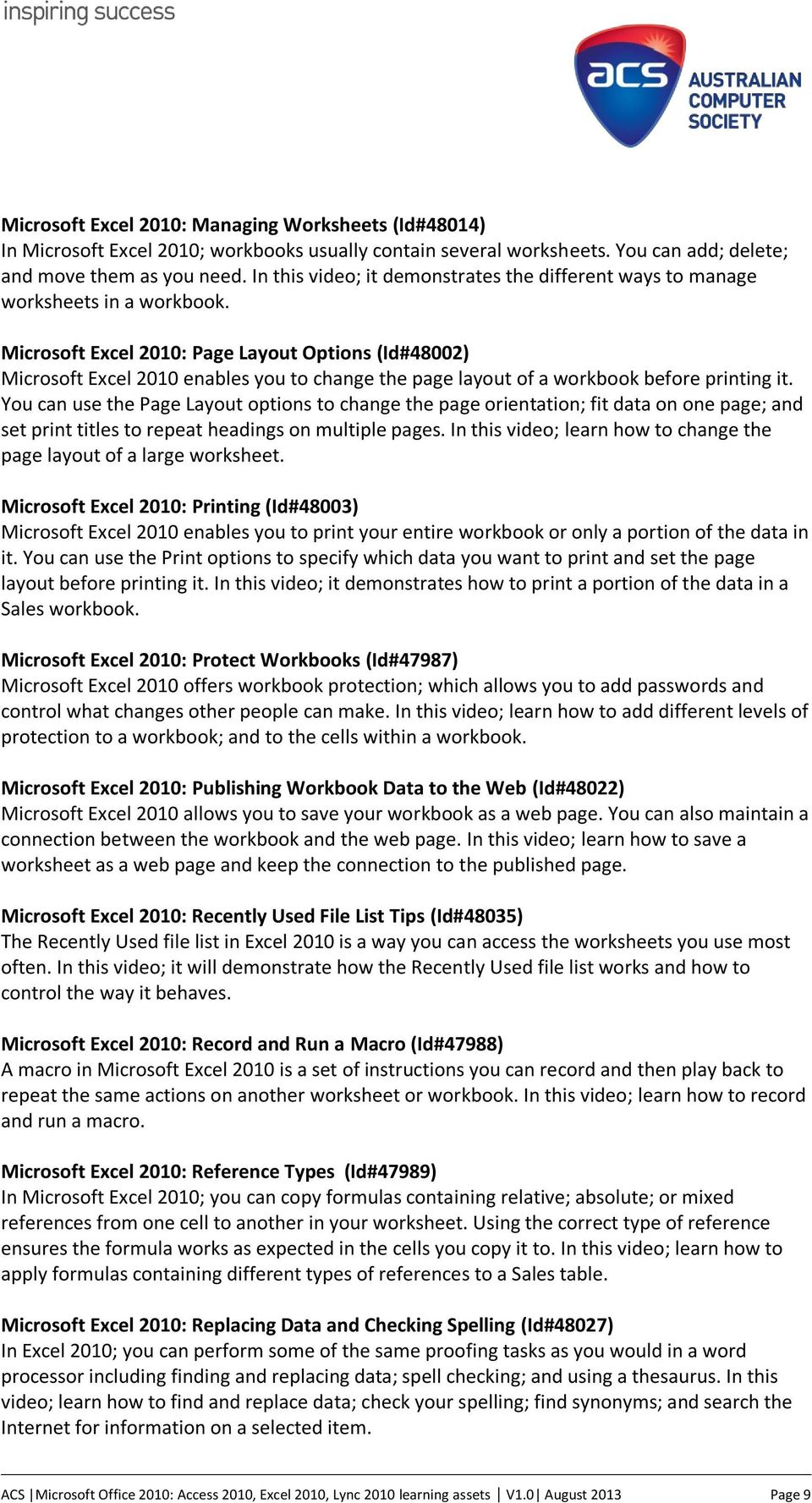 Microsoft Excel 2010: Page Layout Options (Id#48002) Microsoft Excel 2010 enables you to change the page layout of a workbook before printing it.