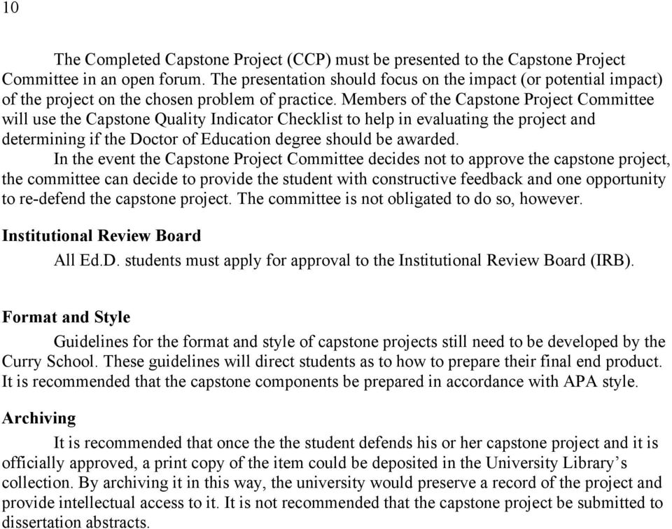 Members of the Capstone Project Committee will use the Capstone Quality Indicator Checklist to help in evaluating the project and determining if the Doctor of Education degree should be awarded.
