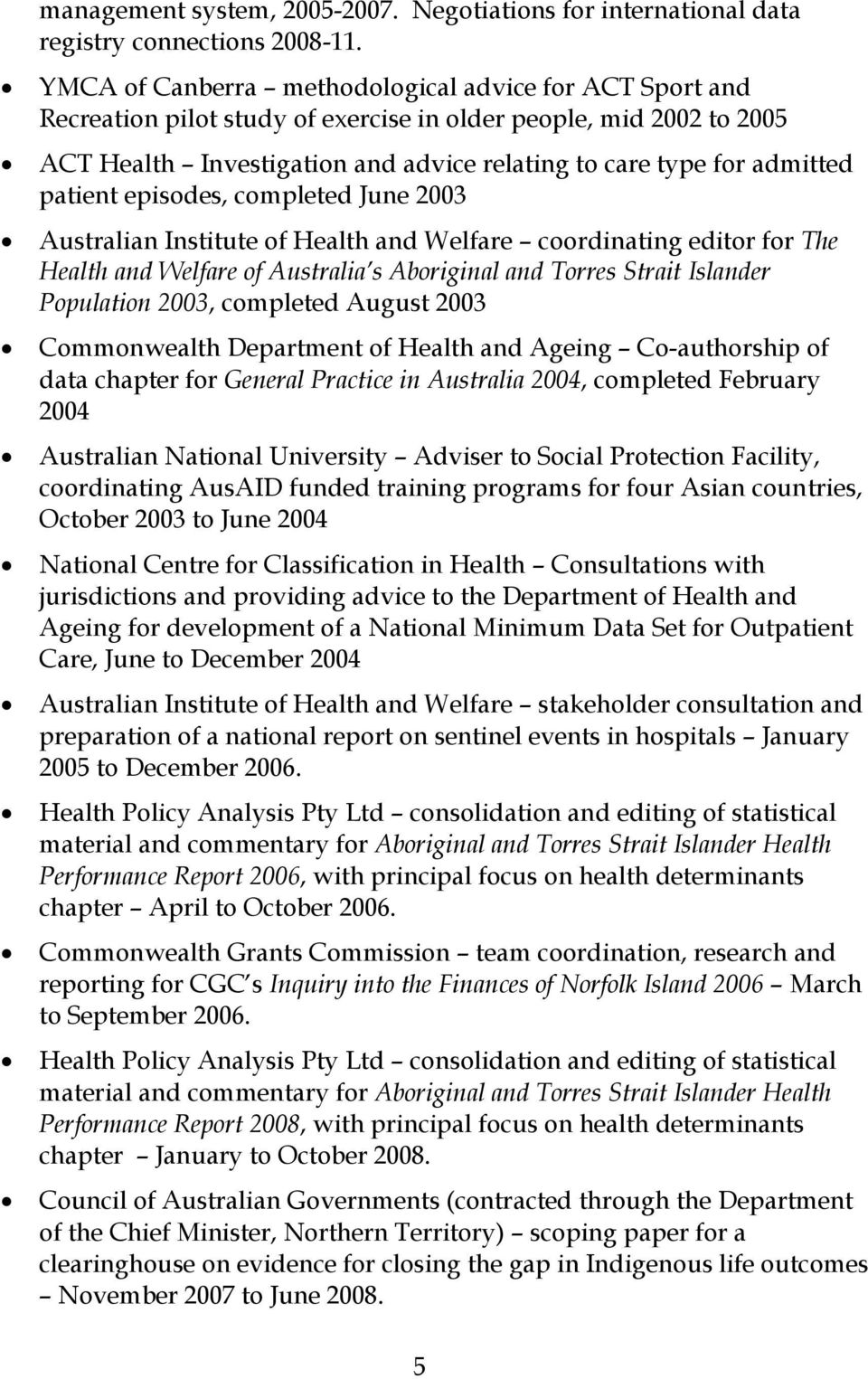 patient episodes, completed June 2003 Australian Institute of Health and Welfare coordinating editor for The Health and Welfare of Australia s Aboriginal and Torres Strait Islander Population 2003,