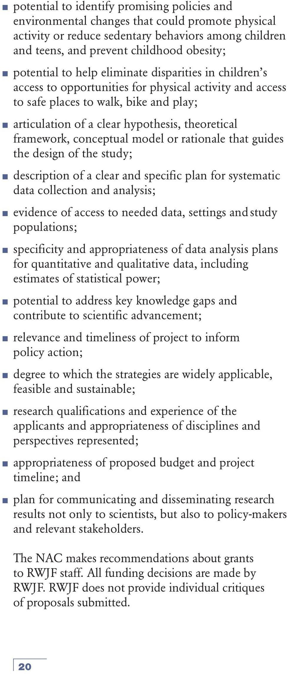 framework, conceptual model or rationale that guides the design of the study; description of a clear and specific plan for systematic data collection and analysis; evidence of access to needed data,