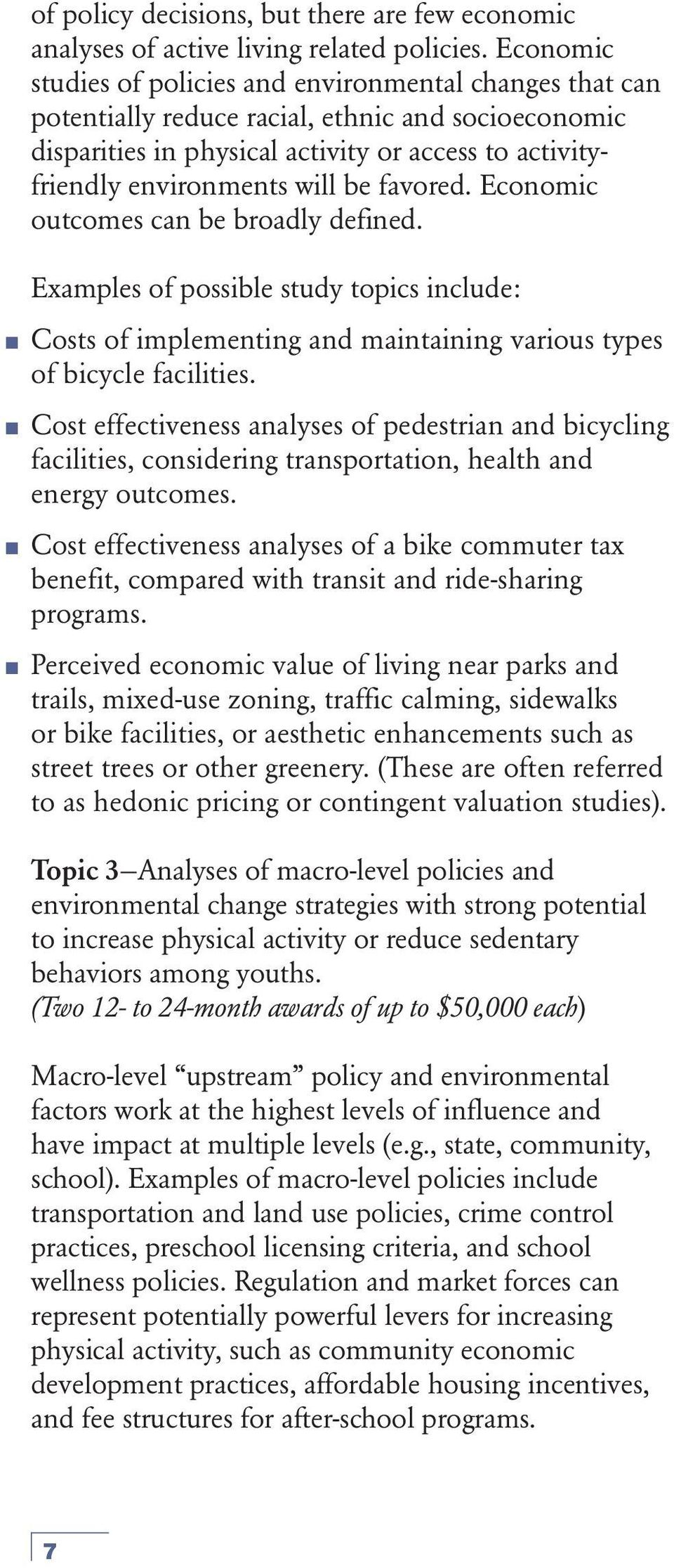 favored. Economic outcomes can be broadly defined. Examples of possible study topics include: Costs of implementing and maintaining various types of bicycle facilities.
