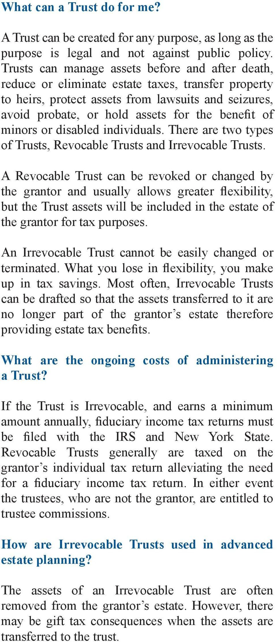 of minors or disabled individuals. There are two types of Trusts, Revocable Trusts and Irrevocable Trusts.