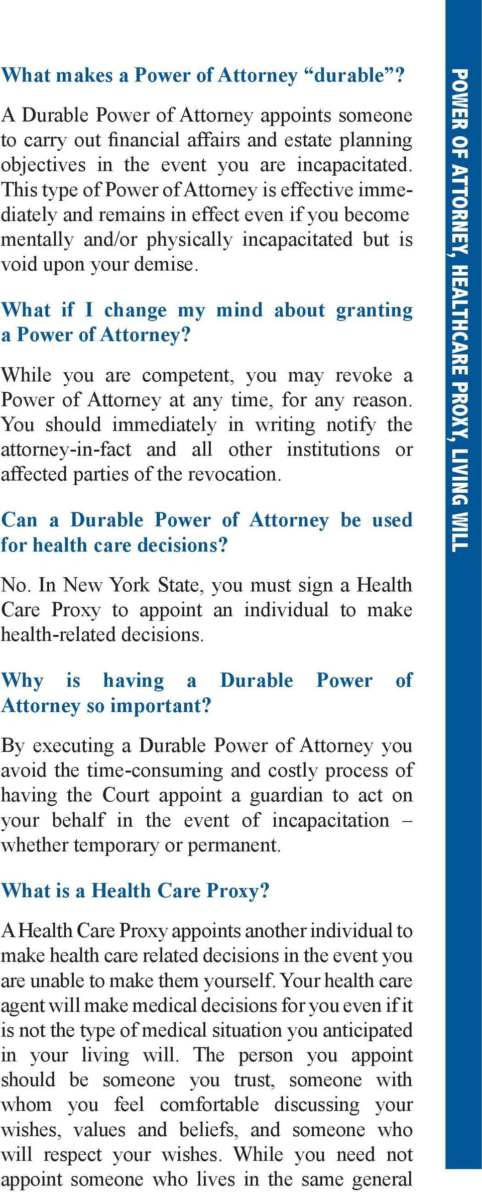 What if I change my mind about granting a Power of Attorney? While you are competent, you may revoke a Power of Attorney at any time, for any reason.