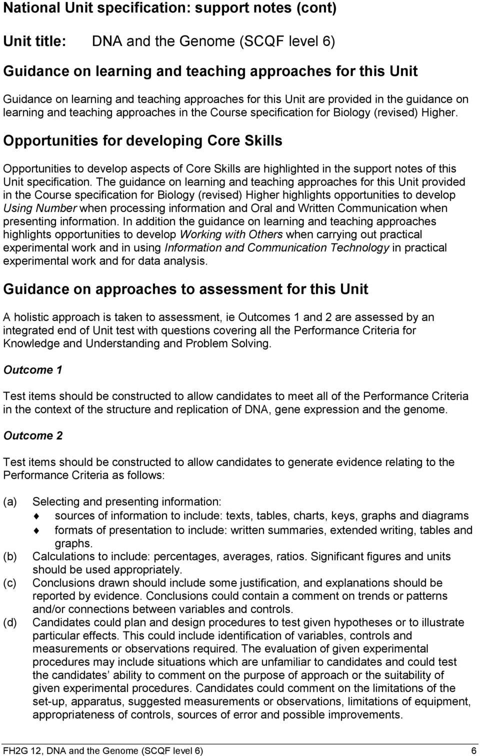 Opportunities for developing Core Skills Opportunities to develop aspects of Core Skills are highlighted in the support notes of this Unit specification.