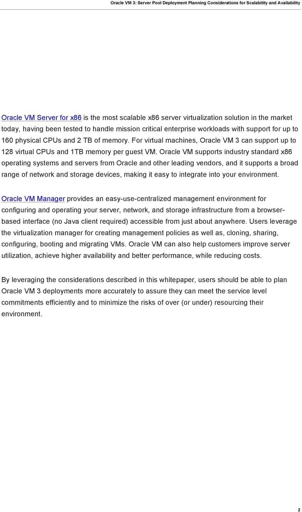 Oracle VM supports industry standard x86 operating systems and servers from Oracle and other leading vendors, and it supports a broad range of network and storage devices, making it easy to integrate