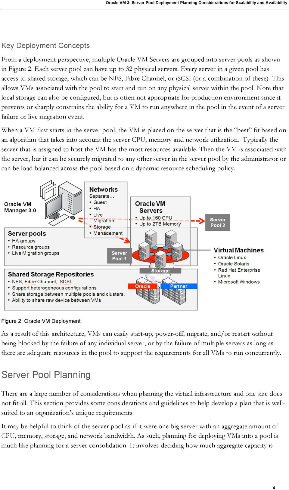 This allows VMs associated with the pool to start and run on any physical server within the pool.