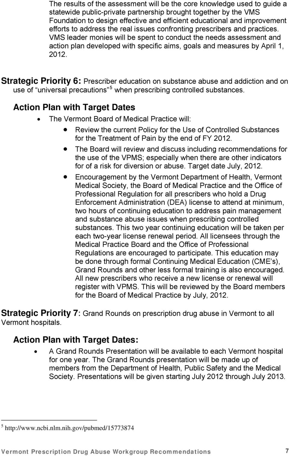 VMS leader monies will be spent to conduct the needs assessment and action plan developed with specific aims, goals and measures by April 1, 2012.