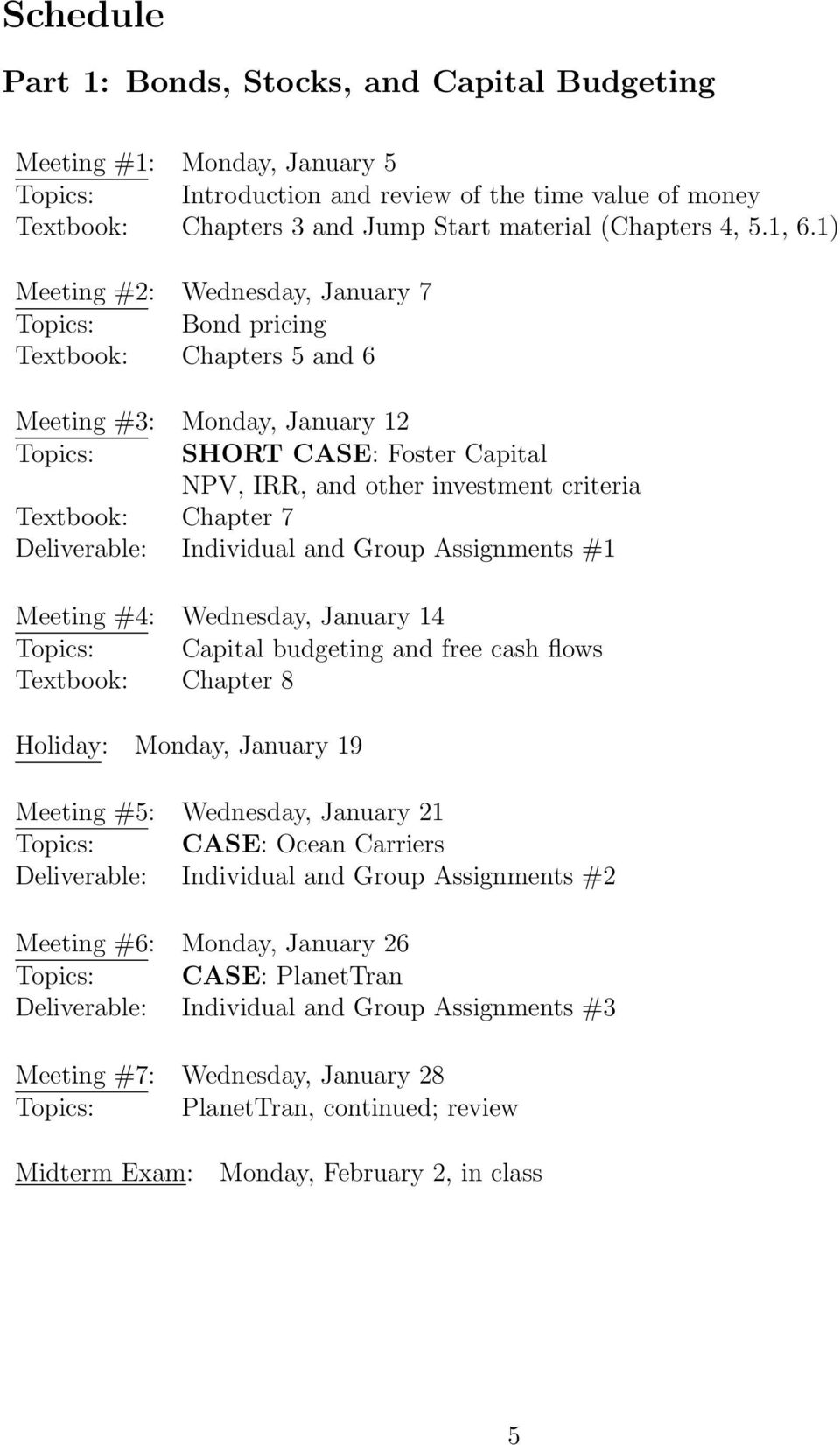 1) Meeting #2: Wednesday, January 7 Topics: Bond pricing Textbook: Chapters 5 and 6 Meeting #3: Monday, January 12 Topics: SHORT CASE: Foster Capital NPV, IRR, and other investment criteria Textbook: