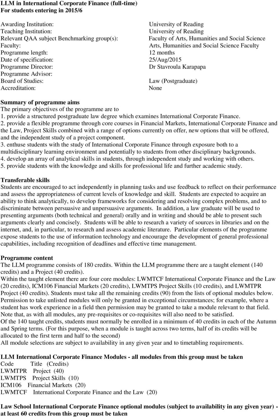 Humanities and Social Science Faculty 12 months 25/Aug/2015 Dr Stavroula Karapapa Law (Postgraduate) None Summary of programme aims The primary objectives of the programme are to 1.