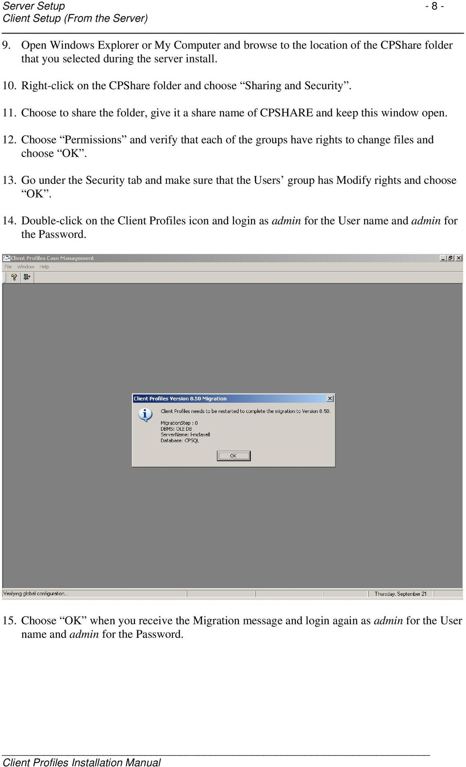 Choose Permissions and verify that each of the groups have rights to change files and choose OK. 13. Go under the Security tab and make sure that the Users group has Modify rights and choose OK.