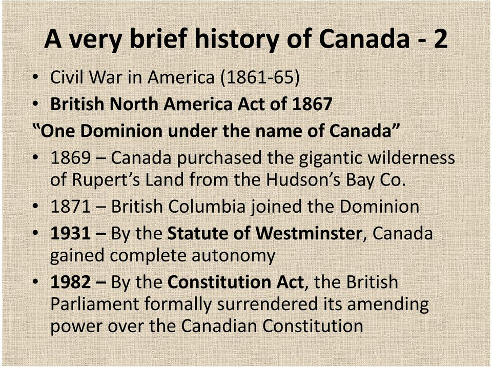 1871 British Columbia joined the Dominion 1931 By the Statute of Westminster, Canada gained complete autonomy 1982