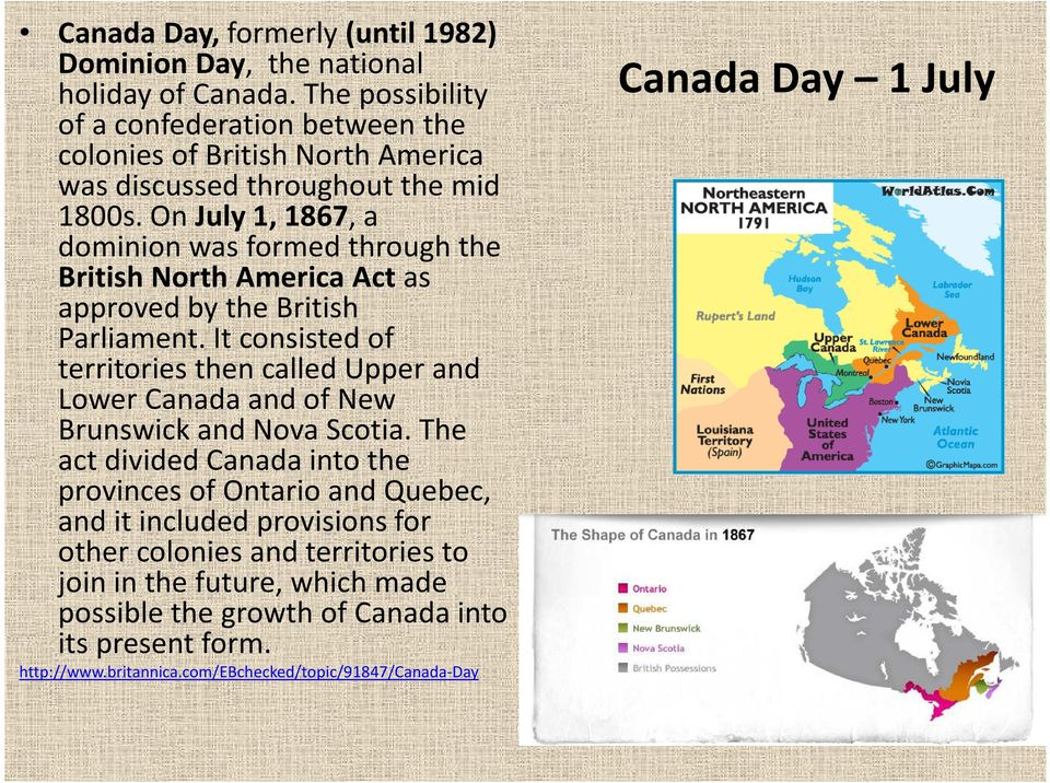 On July 1, 1867, a dominion was formed through the British North America Act as approved by the British Parliament.