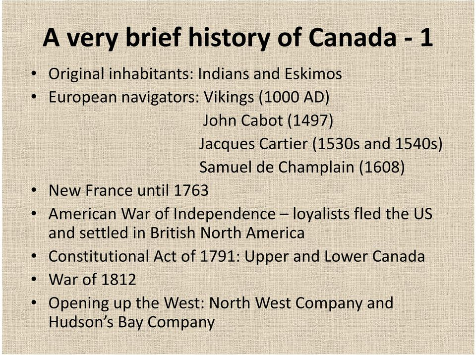 1763 American War of Independence loyalists fled the US and settled in British North America Constitutional