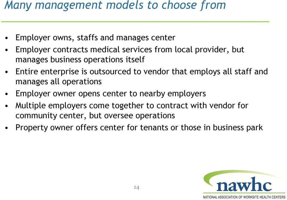 and manages all operations Employer owner opens center to nearby employers Multiple employers come together to contract