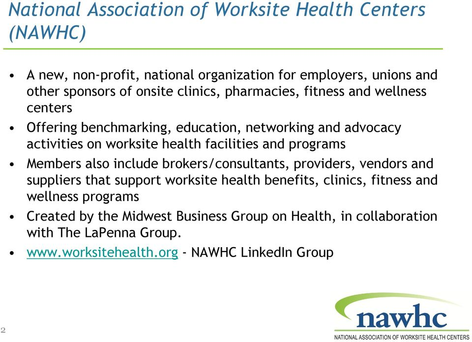 and programs Members also include brokers/consultants, providers, vendors and suppliers that support worksite health benefits, clinics, fitness and