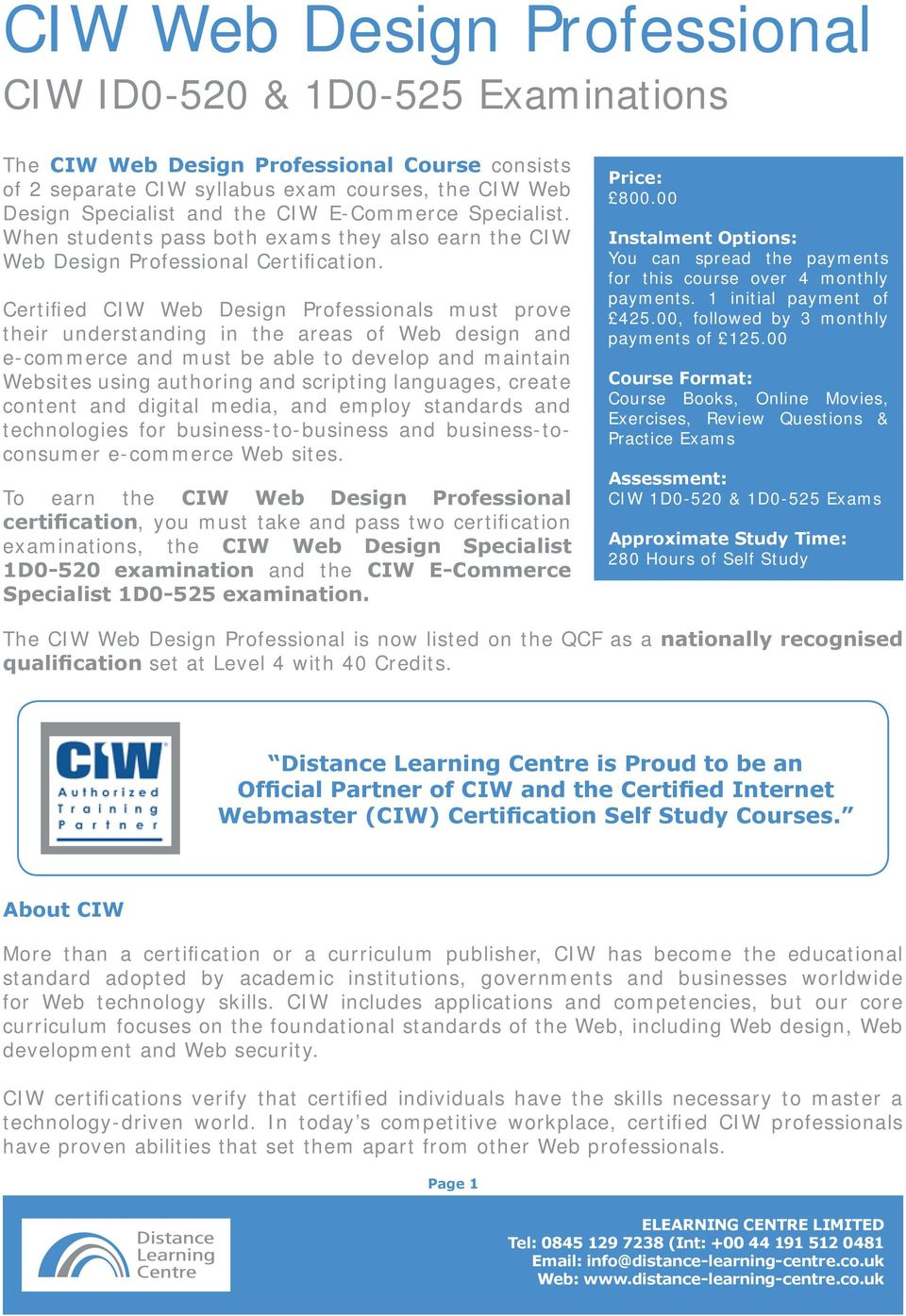 Certified CIW Web Design Professionals must prove their understanding in the areas of Web design and e-commerce and must be able to develop and maintain Websites using authoring and scripting