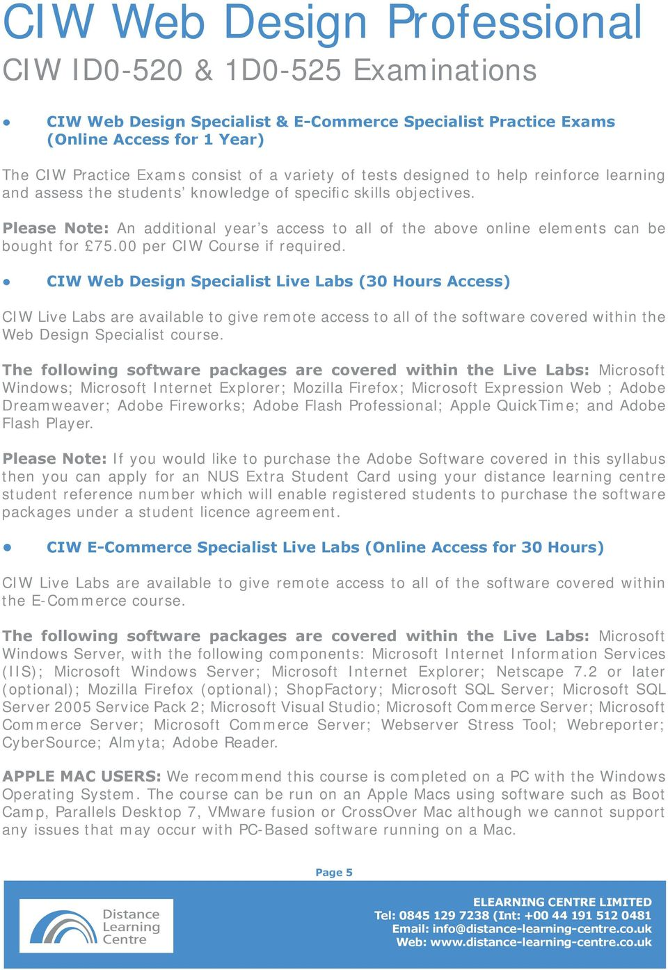 CIW Web Design Specialist Live Labs (30 Hours Access) CIW Live Labs are available to give remote access to all of the software covered within the Web Design Specialist course.