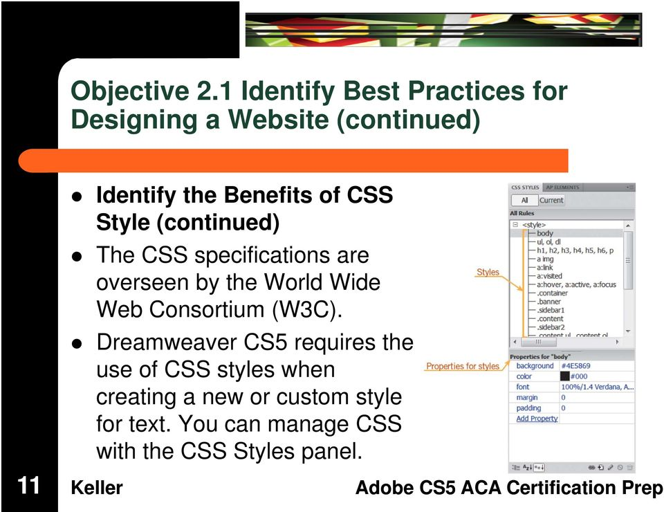 Benefits of CSS Style (continued) The CSS specifications are overseen by the World
