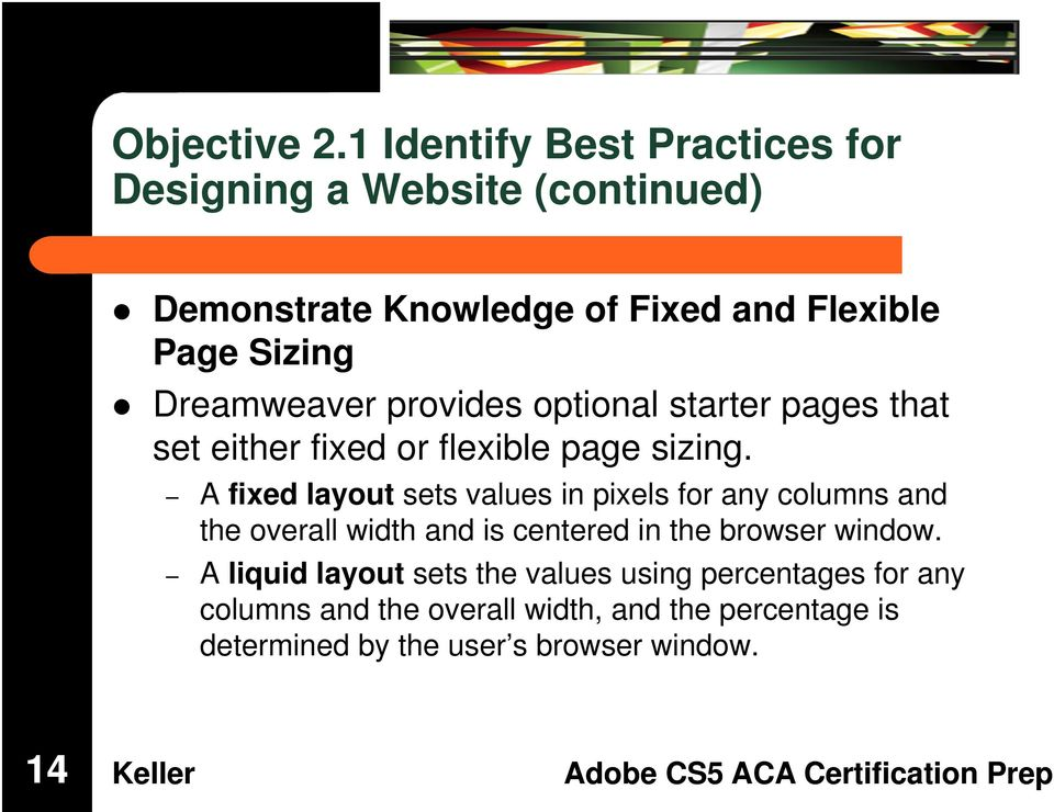 Dreamweaver provides optional starter pages that set either fixed or flexible page sizing.
