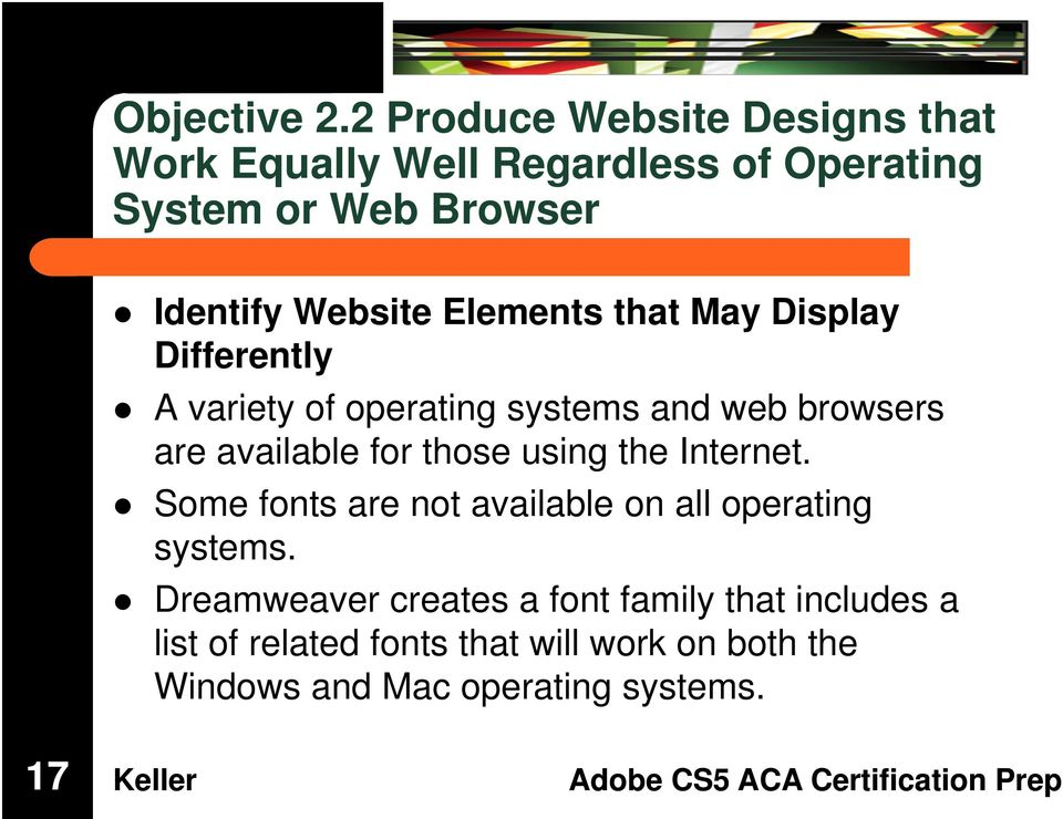 Elements that May Display Differently A variety of operating systems and web browsers are available for those