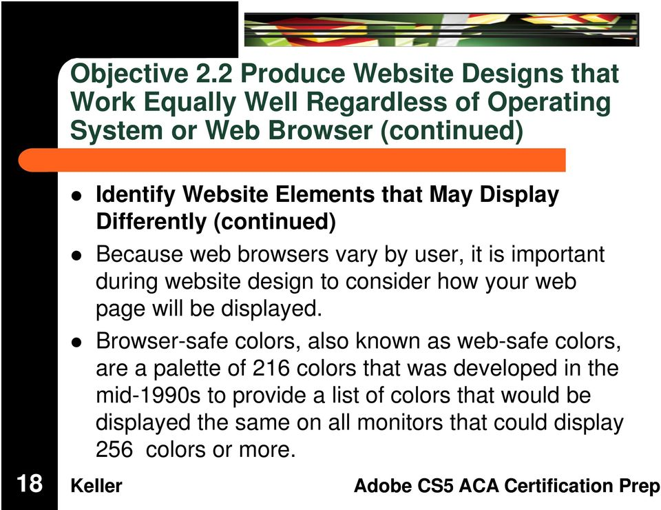 that May Display Differently (continued) Because web browsers vary by user, it is important during website design to consider how your