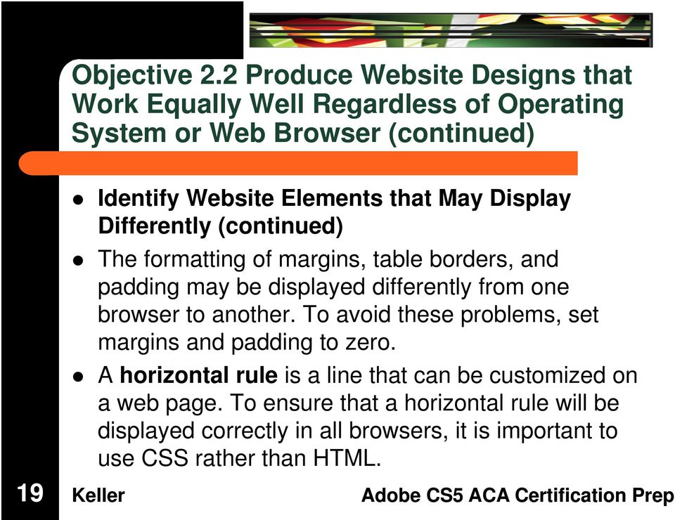 that May Display Differently (continued) The formatting of margins, table borders, and padding may be displayed differently from one