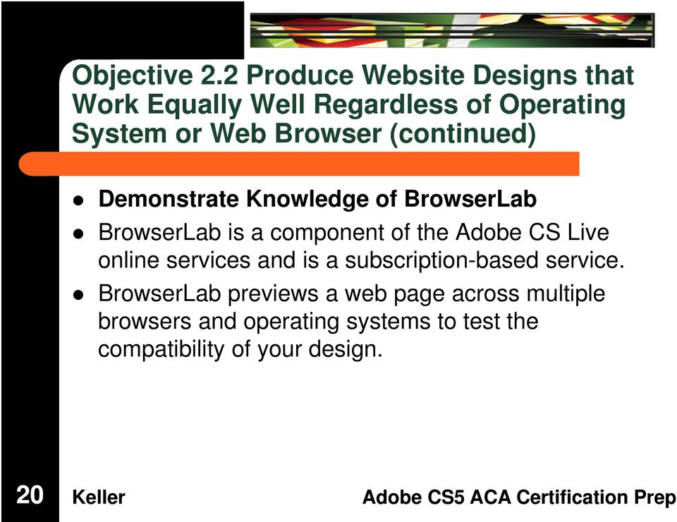 (continued) Demonstrate Knowledge of BrowserLab BrowserLab is a component of the Adobe CS Live