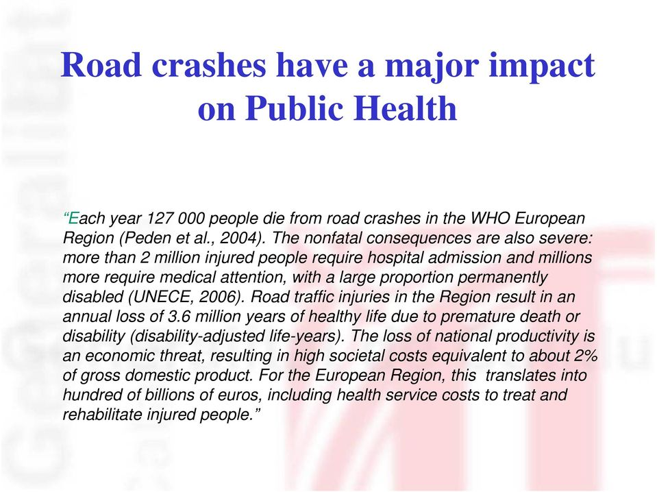 (UNECE, 2006). Road traffic injuries in the Region result in an annual loss of 3.6 million years of healthy life due to premature death or disability (disability-adjusted life-years).