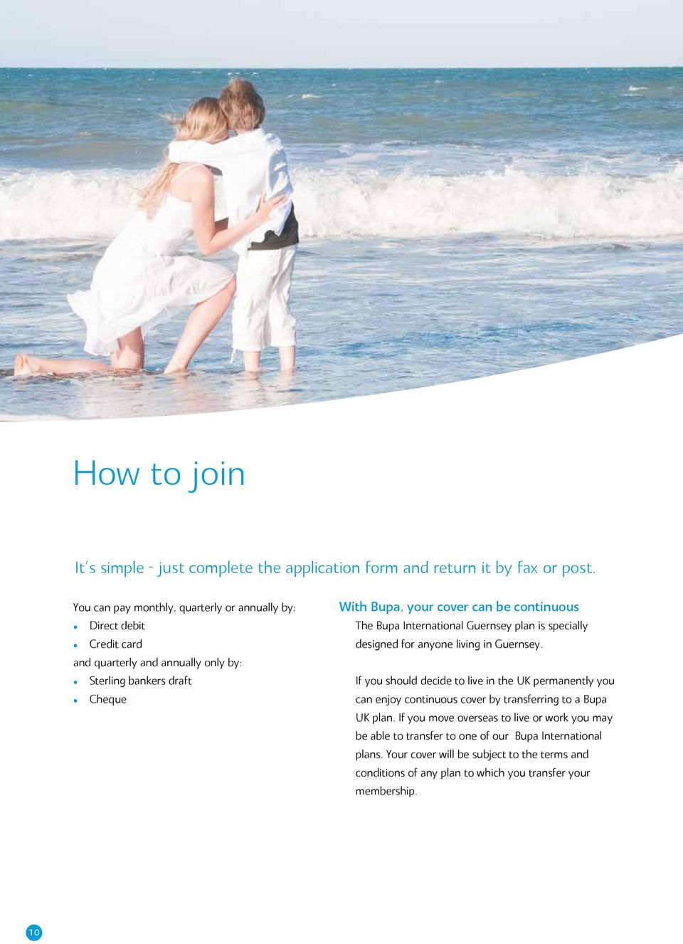 continuous The Bupa International Guernsey plan is specially designed for anyone living in Guernsey.