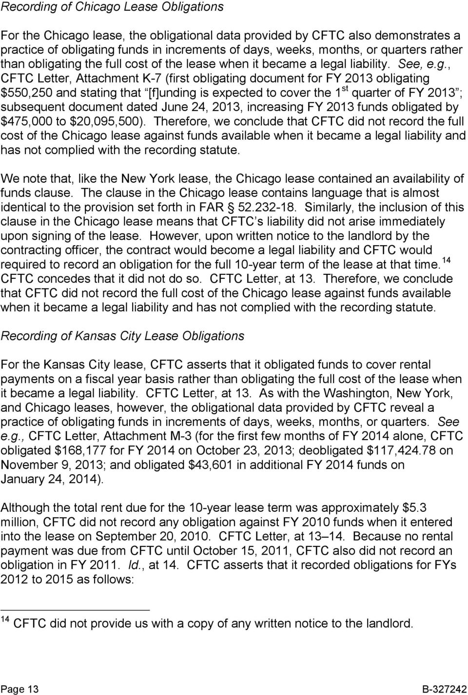 ting the full cost of the lease when it became a legal liability. See, e.g., CFTC Letter, Attachment K-7 (first obligating document for FY 2013 obligating $550,250 and stating that [f]unding is