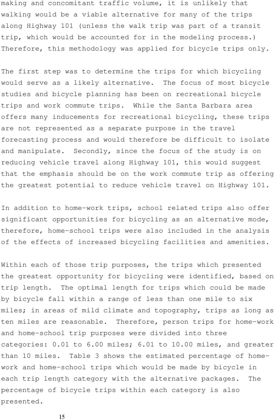 The first step was to determine the trips for which bicycling would serve as a likely alternative.