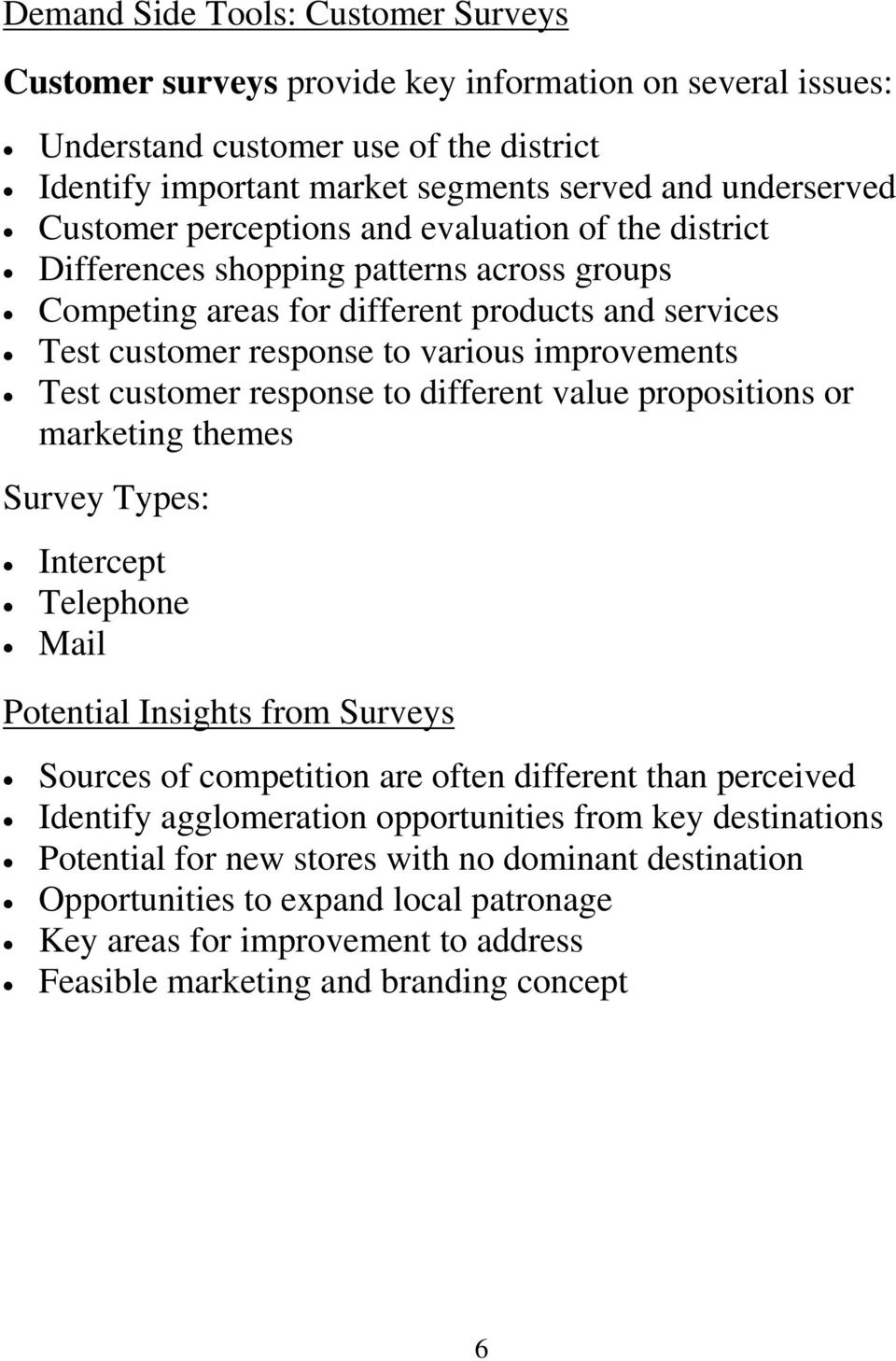 customer response to different value propositions or marketing themes Survey Types: Intercept Telephone Mail Potential Insights from Surveys Sources of competition are often different than perceived