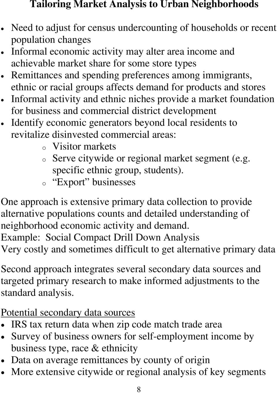 market foundation for business and commercial district development Identify economic generators beyond local residents to revitalize disinvested commercial areas: o Visitor markets o Serve citywide