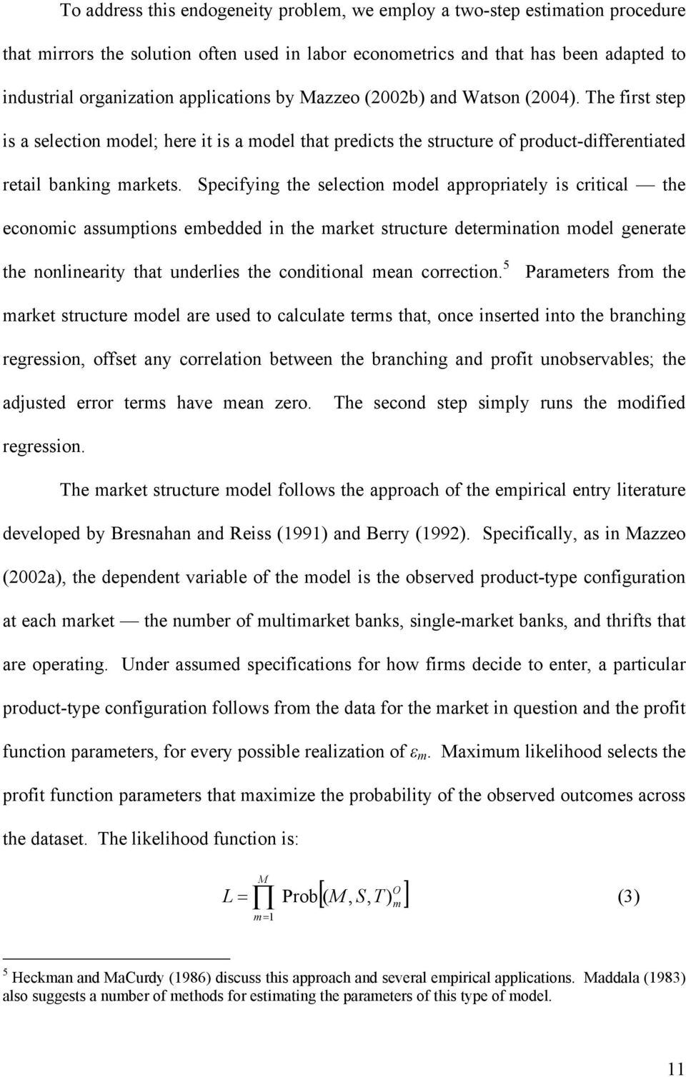 Specifying the selection model appropriately is critical the economic assumptions embedded in the market structure determination model generate the nonlinearity that underlies the conditional mean