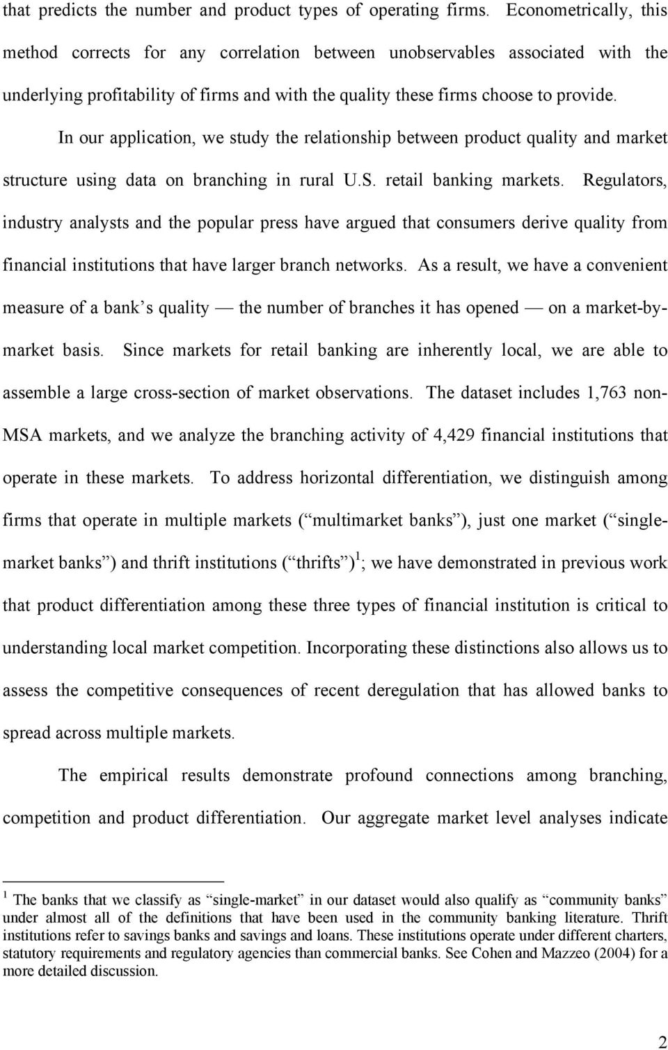 In our application, we study the relationship between product quality and market structure using data on branching in rural U.S. retail banking markets.