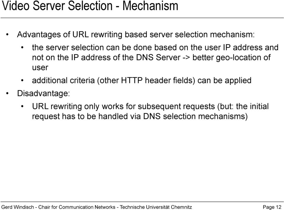 HTTP header fields) can be applied Disadvantage: URL rewriting only works for subsequent requests (but: the initial request has to