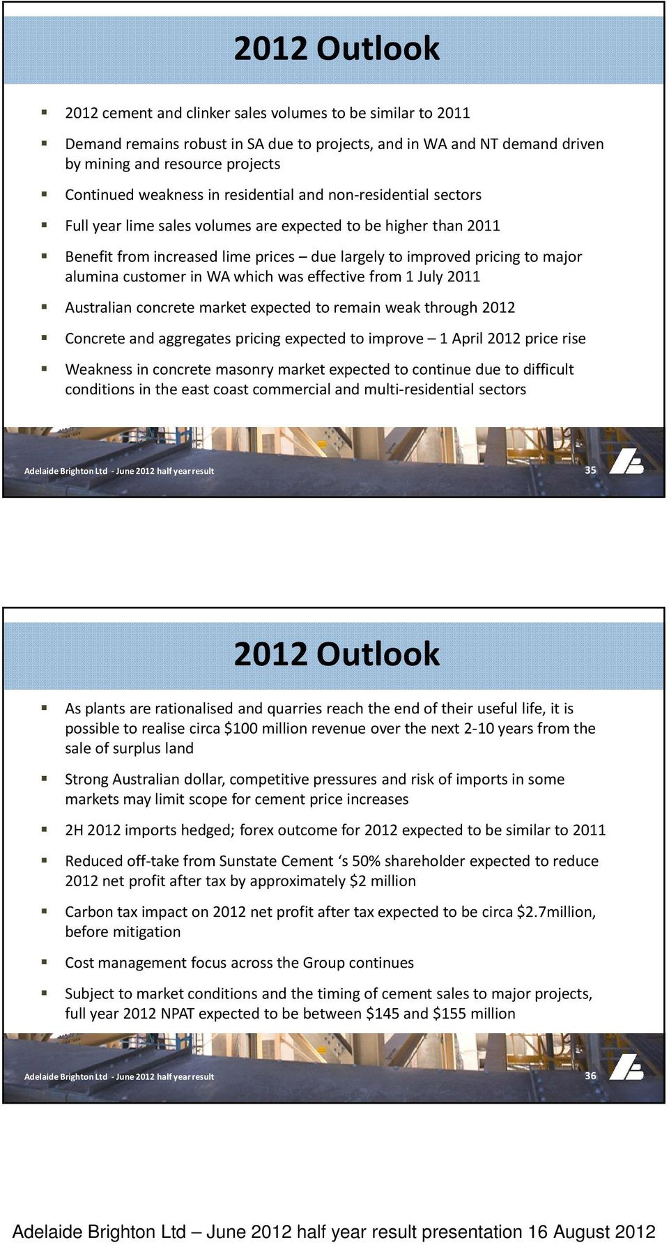 in WA which was effective from 1 July 2011 Australian concrete market expected to remain weak through 2012 Concrete and aggregates pricing expected to improve 1 April 2012 price rise Weakness in