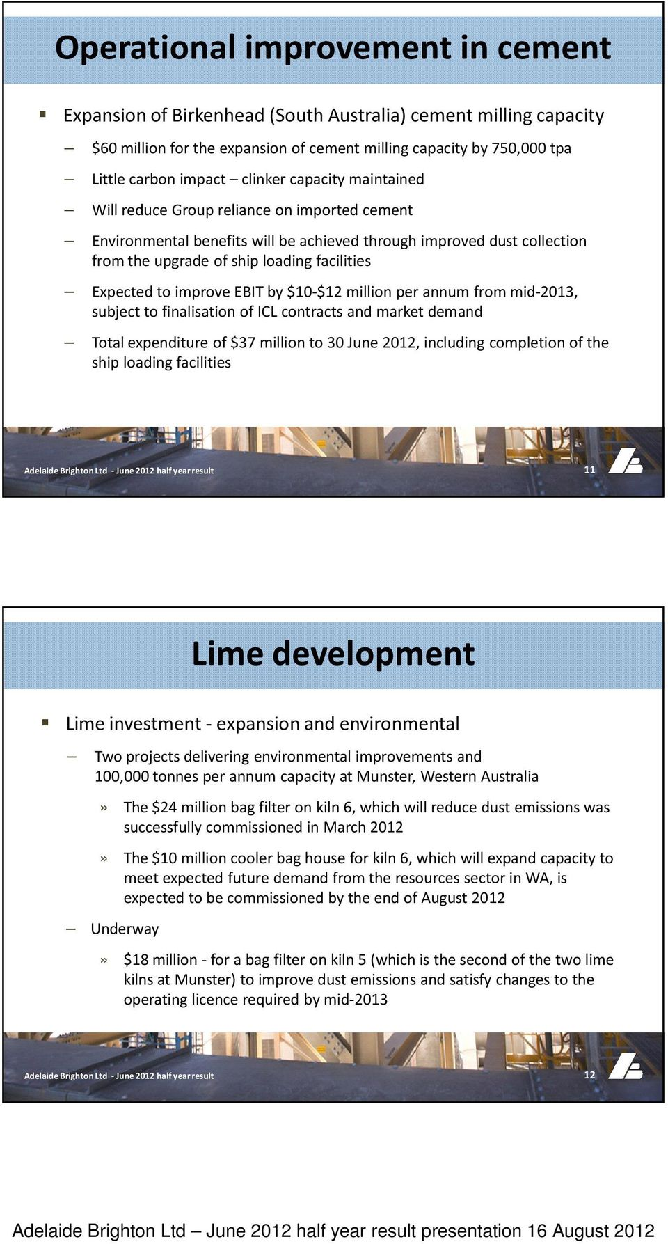 to improve EBIT by $10-$12 million per annum from mid-2013, subject to finalisation of ICL contracts and market demand Total expenditure of $37 million to 30 June 2012, including completion of the