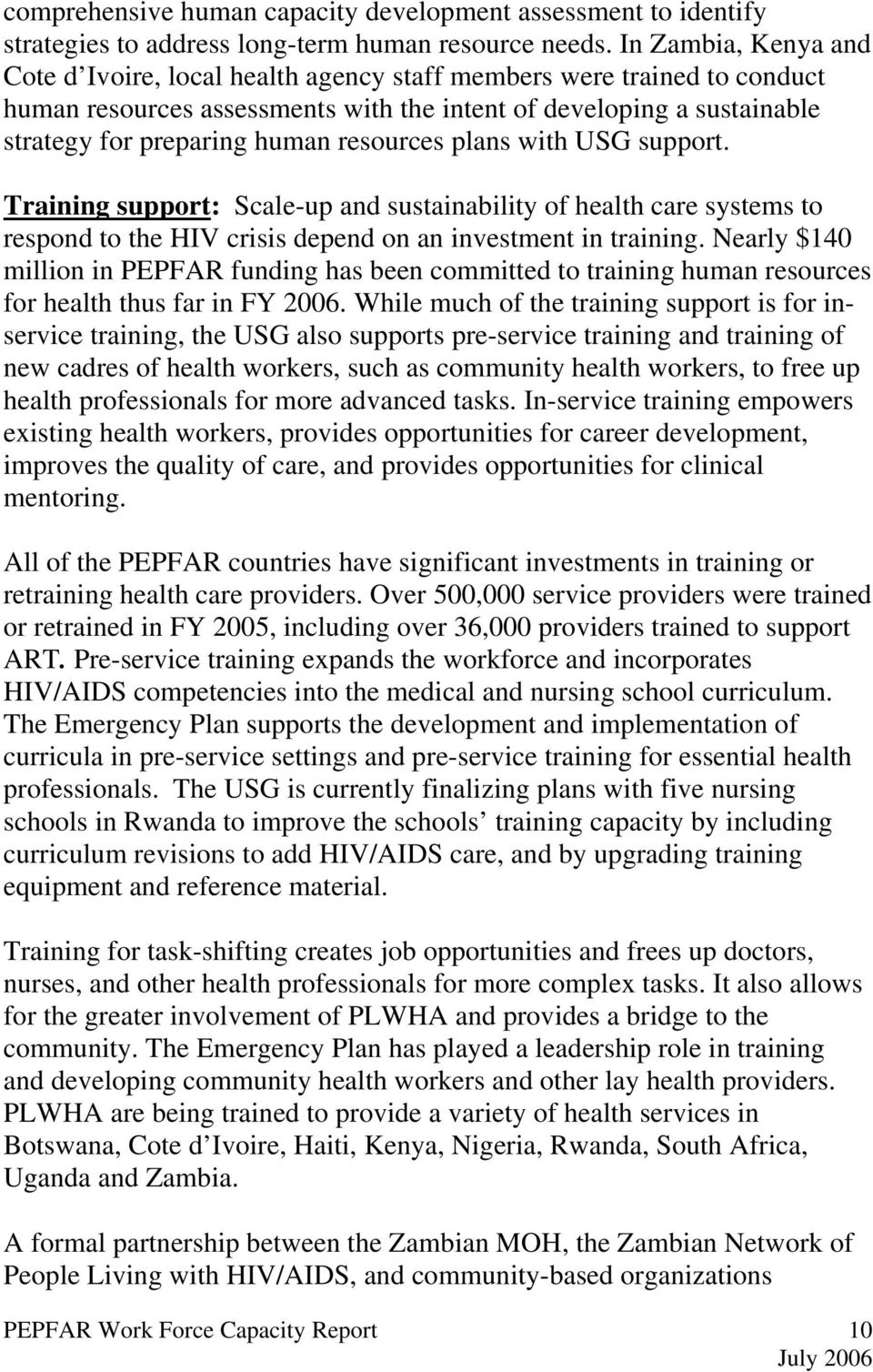 resources plans with USG support. Training support: Scale-up and sustainability of health care systems to respond to the HIV crisis depend on an investment in training.