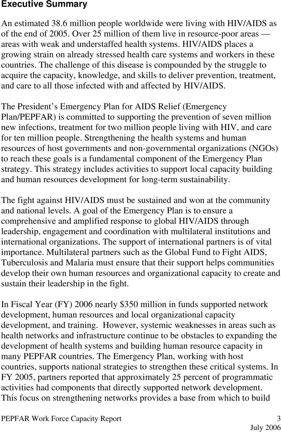 HIV/AIDS places a growing strain on already stressed health care systems and workers in these countries.