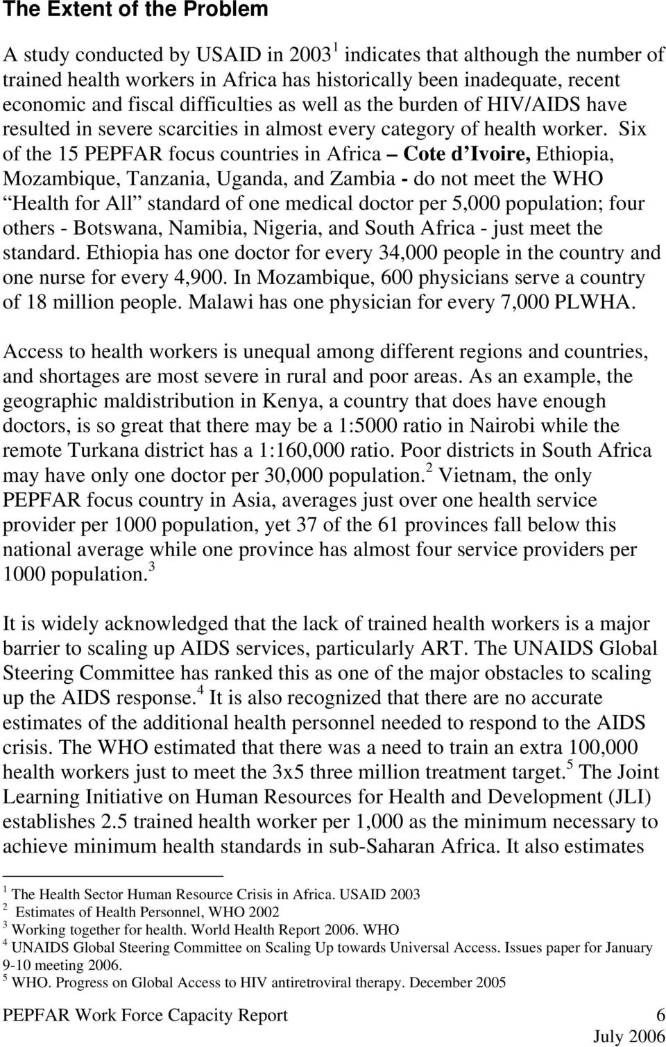 Six of the 15 PEPFAR focus countries in Africa Cote d Ivoire, Ethiopia, Mozambique, Tanzania, Uganda, and Zambia - do not meet the WHO Health for All standard of one medical doctor per 5,000
