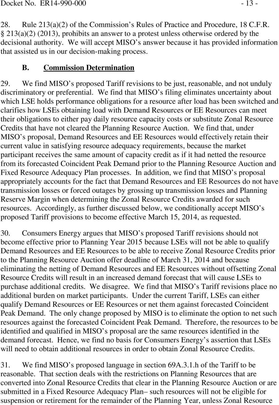 We find MISO s proposed Tariff revisions to be just, reasonable, and not unduly discriminatory or preferential.